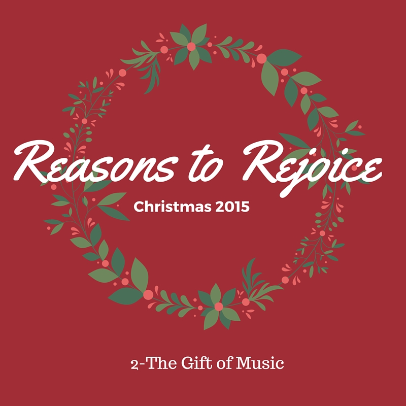 Reasons to Rejoice – The Gift of Music